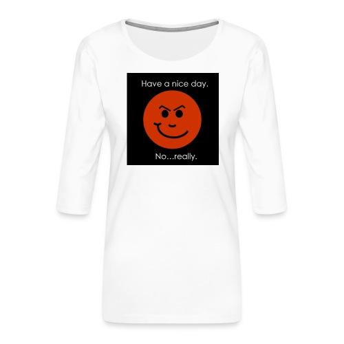 Have a nice day - Dame Premium shirt med 3/4-ærmer
