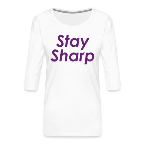 Stay Sharp - Maglietta da donna premium con manica a 3/4