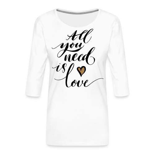 all you need is love - Valentine's Day - Women's Premium 3/4-Sleeve T-Shirt