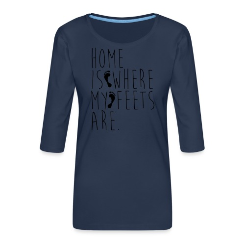 Home is where my feets are - Maglietta da donna premium con manica a 3/4