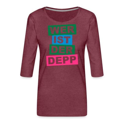 Wer ist der Depp - Balken - Frauen Premium 3/4-Arm Shirt