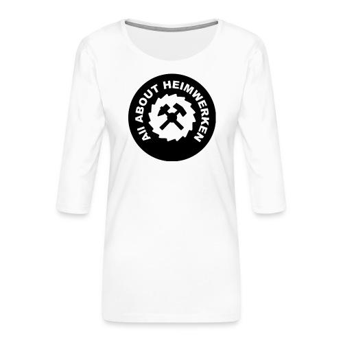 ALL ABOUT HEIMWERKEN - LOGO - Frauen Premium 3/4-Arm Shirt