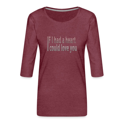 if i had a heart i could love you - Women's Premium 3/4-Sleeve T-Shirt