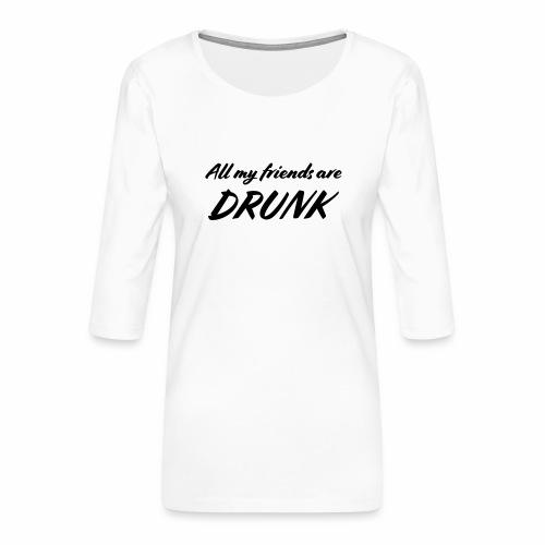 All My Friends Are Drunk - Vrouwen premium shirt 3/4-mouw