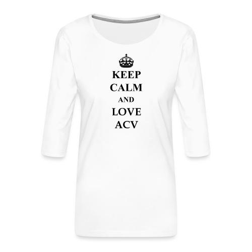 Keep Calm and Love ACV - Frauen Premium 3/4-Arm Shirt