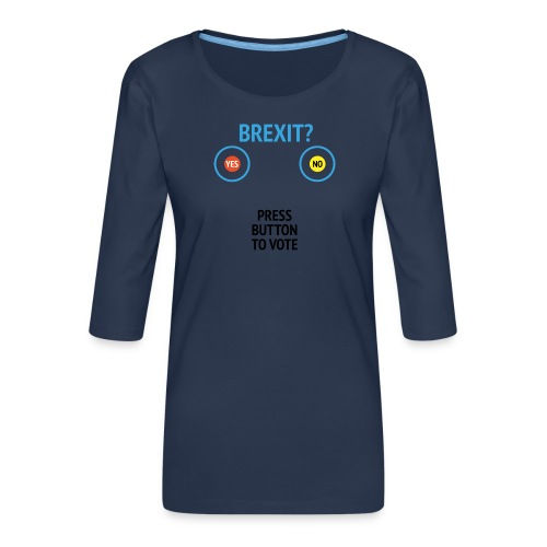 Brexit: Press Button To Vote - Dame Premium shirt med 3/4-ærmer