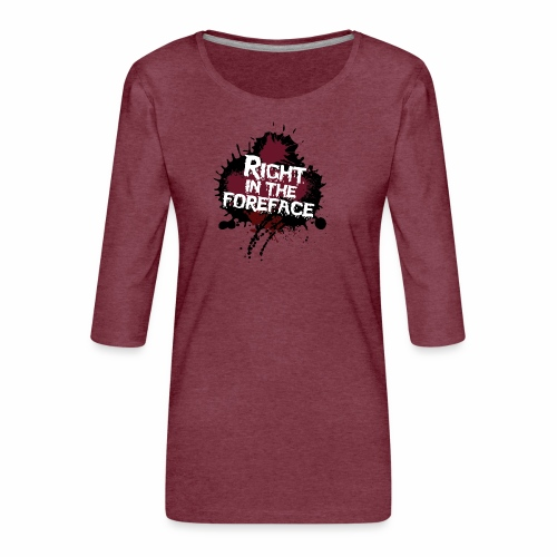 Right In The Foreface - Women's Premium 3/4-Sleeve T-Shirt