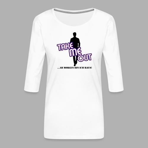 Take me out_Er_Variante 1 - Frauen Premium 3/4-Arm Shirt