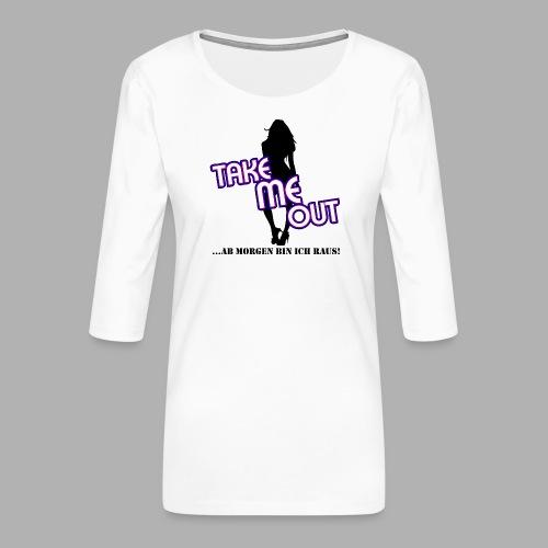 Take me out_Sie_Variante 1.png - Frauen Premium 3/4-Arm Shirt
