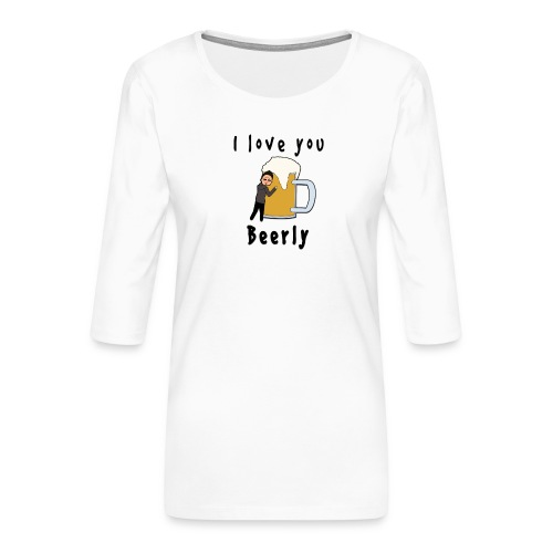 I-love-you-beerly - Women's Premium 3/4-Sleeve T-Shirt