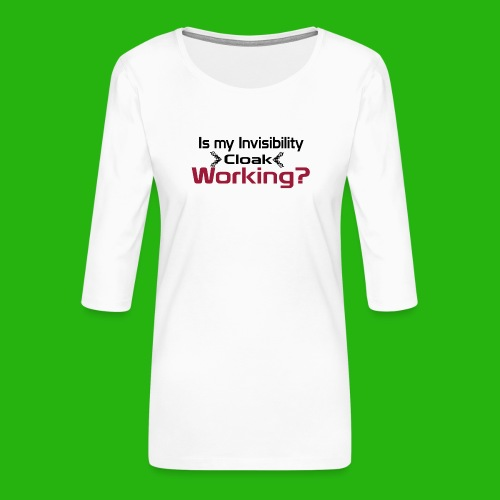 Is my invisibility cloak working shirt - Women's Premium 3/4-Sleeve T-Shirt