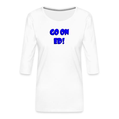 Go on Ed - Women's Premium 3/4-Sleeve T-Shirt