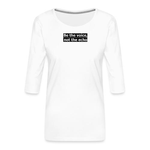 être la voix pas l'écho - T-shirt Premium manches 3/4 Femme
