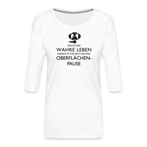 Das Wahre Leben? Nur Oberflächenpause! - Frauen Premium 3/4-Arm Shirt