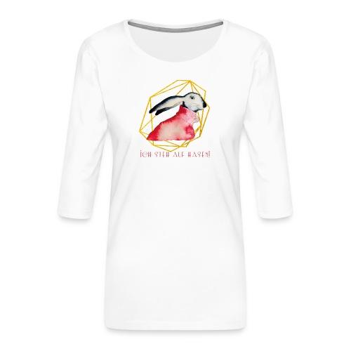 Ich steh' auf Hasen! - Frauen Premium 3/4-Arm Shirt