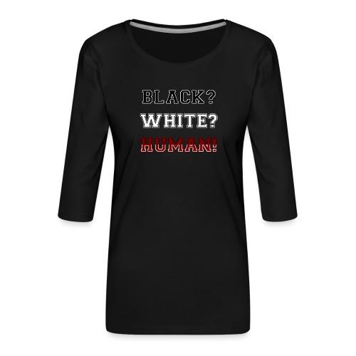 Anti Rassismus Schwarz Weiß Mensch - Frauen Premium 3/4-Arm Shirt