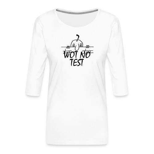 WOT NO TEST - Women's Premium 3/4-Sleeve T-Shirt