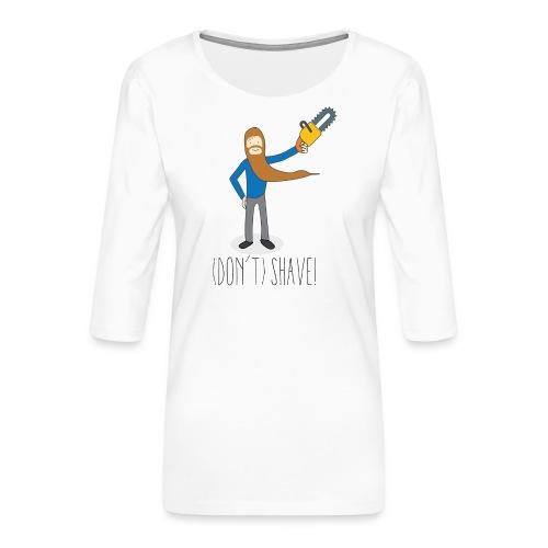 (Don't) SHAVE! - Maglietta da donna premium con manica a 3/4