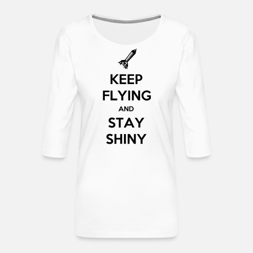 Keep Flying and Stay Shiny - Vrouwen premium shirt 3/4-mouw