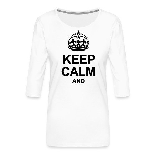 KEEP CALM - Women's Premium 3/4-Sleeve T-Shirt