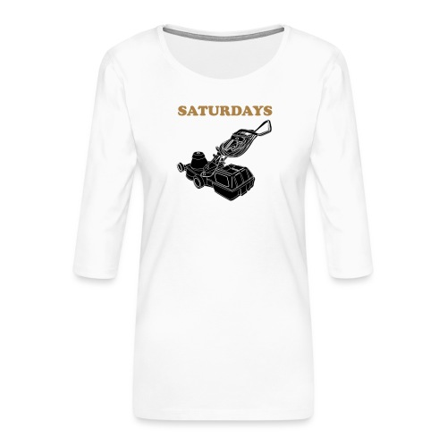 Saturdays Lawnmower - Women's Premium 3/4-Sleeve T-Shirt