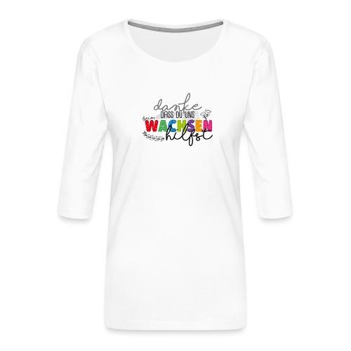Danke fürs Wachsen - Frauen Premium 3/4-Arm Shirt