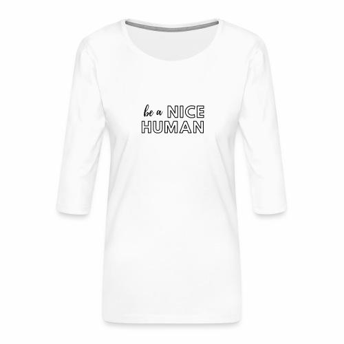 Be a Nice Human | monochrome black - Maglietta da donna premium con manica a 3/4