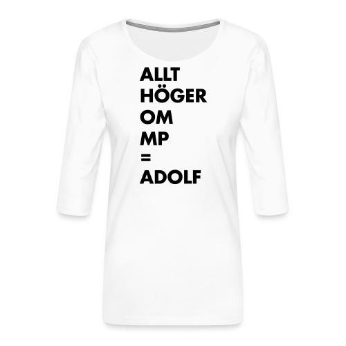 Allt höger om MP = Adolf - Premium-T-shirt med 3/4-ärm dam