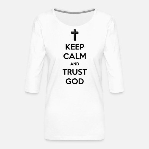 Keep Calm and Trust God (Vertrouw op God) - Vrouwen premium shirt 3/4-mouw