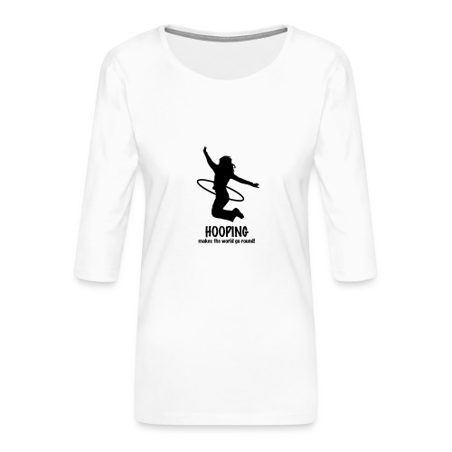 Hooping makes the world go round! - Frauen Premium 3/4-Arm Shirt