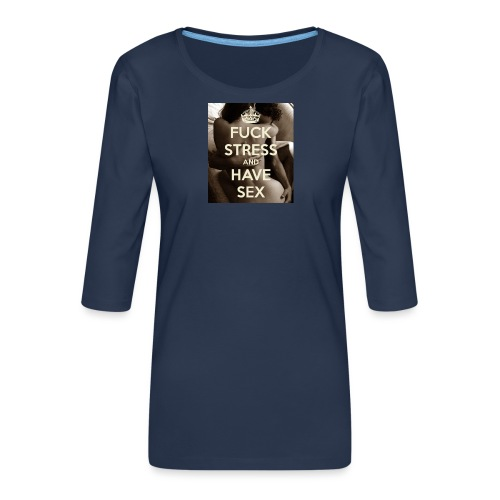 fuck-stress-and-have-sex - Dame Premium shirt med 3/4-ærmer