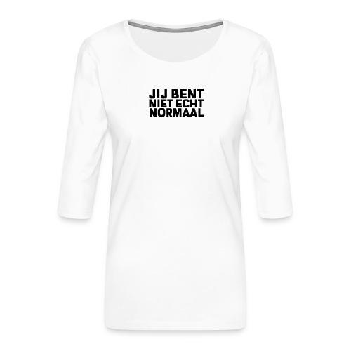 JIJ BENT NIET ECHT NORMAAL - Vrouwen premium shirt 3/4-mouw
