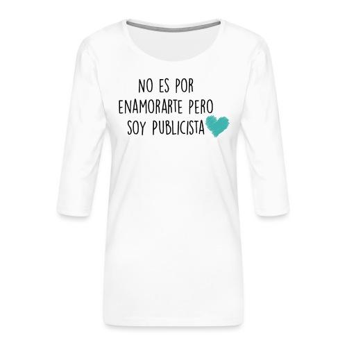 No es por enamorarte pero soy publicista - Camiseta premium de manga 3/4 para mujer
