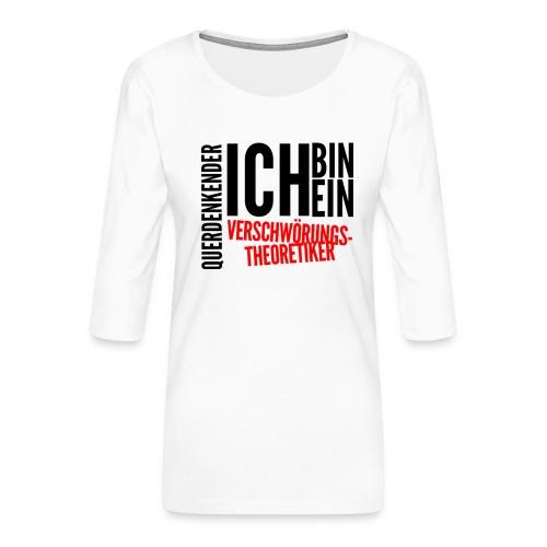 Ich bin querdenkender VERSCHWÖRIGSTHEORETIKER - Frauen Premium 3/4-Arm Shirt