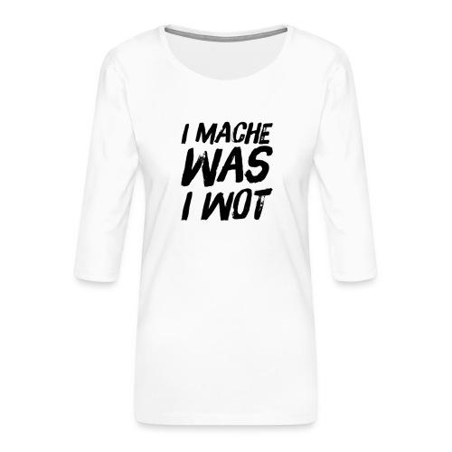 I MACHE WAS I WOT - Schweizerdeutsch Slogan - Frauen Premium 3/4-Arm Shirt