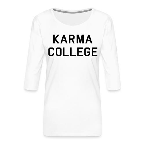 Karma College Karma Fucks Back What goes - Women's Premium 3/4-Sleeve T-Shirt