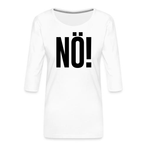 Nö! - Frauen Premium 3/4-Arm Shirt