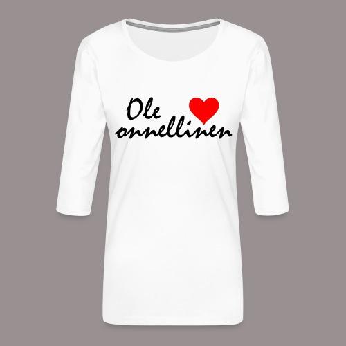 Ole onnellinen - Naisten premium 3/4-hihainen paita