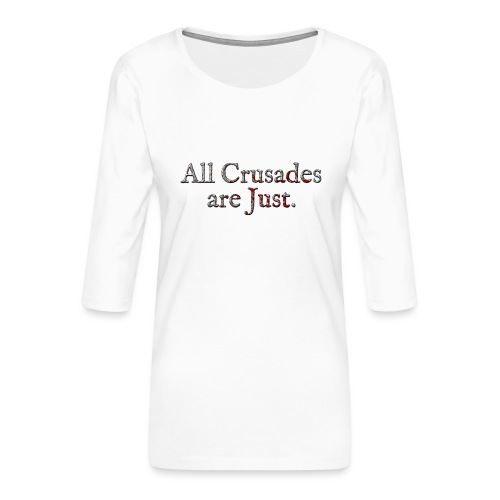 All Crusades Are Just. Alt.2 - Women's Premium 3/4-Sleeve T-Shirt
