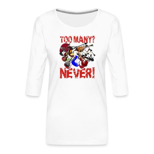 Too Many Guitars? Never! - Women's Premium 3/4-Sleeve T-Shirt