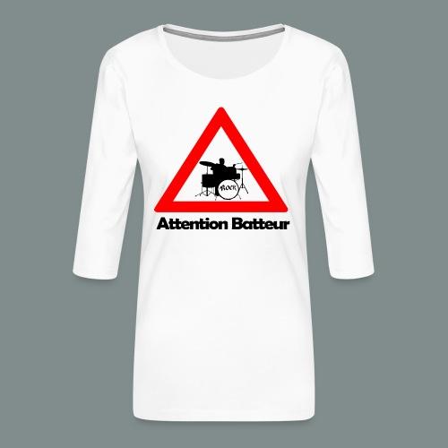 Attention batteur - cadeau batterie humour - T-shirt Premium manches 3/4 Femme