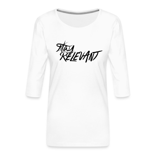 stay relevant png - Women's Premium 3/4-Sleeve T-Shirt