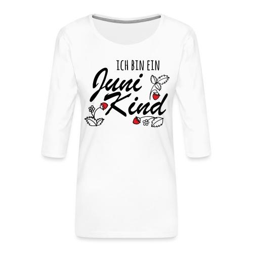 Juni Geburtstag Kind Shirt lustiges Geschenk - Frauen Premium 3/4-Arm Shirt