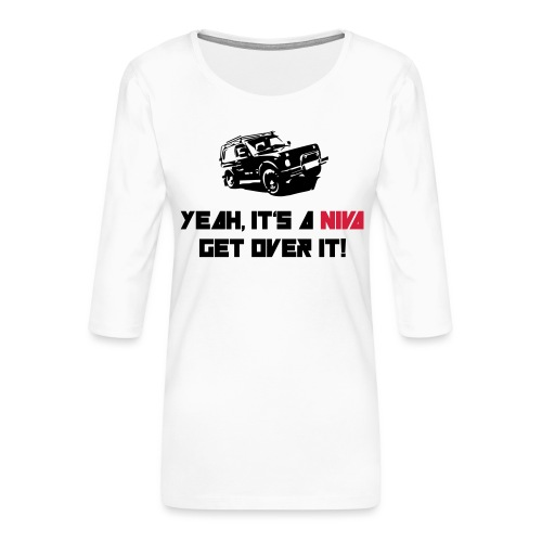 It's a NIVA get over it! - Frauen Premium 3/4-Arm Shirt