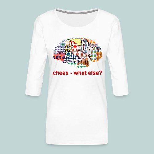 chess_what_else - Frauen Premium 3/4-Arm Shirt