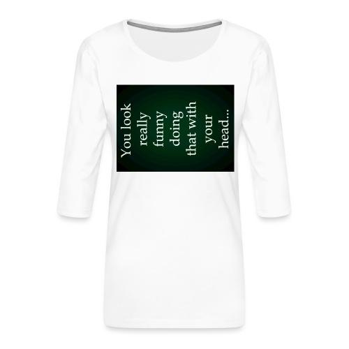 funny - Vrouwen premium shirt 3/4-mouw