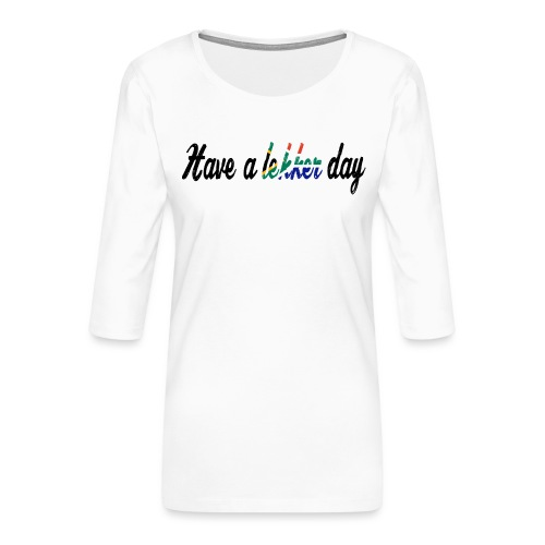 Have a lekker day - Frauen Premium 3/4-Arm Shirt