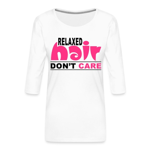 Relaxed Hair Don't Care - Women's Premium 3/4-Sleeve T-Shirt