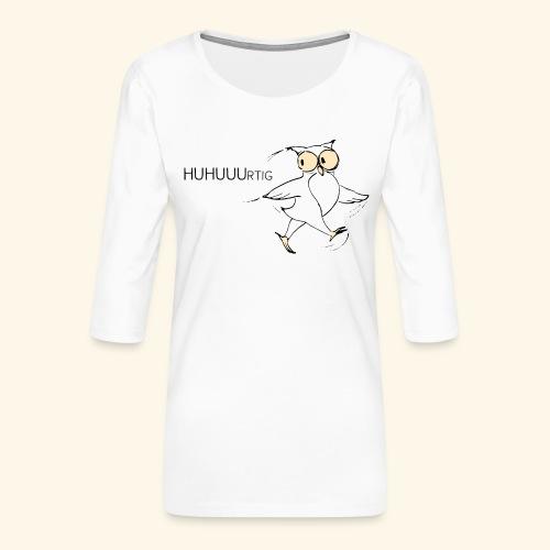 HUHUUUrtig - Frauen Premium 3/4-Arm Shirt