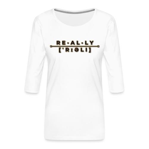 really slogan - Frauen Premium 3/4-Arm Shirt